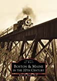 Boston and Maine in the 20th Century, Bruce D. Heald, 0738505471