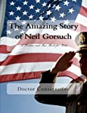 Now you can learn the amazing story of Judge Neil Gorsuch, President Trump's first nominee to the Supreme Court. You and your children will be inspired by the amazing work ethic, character, and intellect. Let his awesome career which has led him to b...