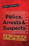 img - for Police, Arrests & Suspects: The True Story of a Front Line Officer book / textbook / text book
