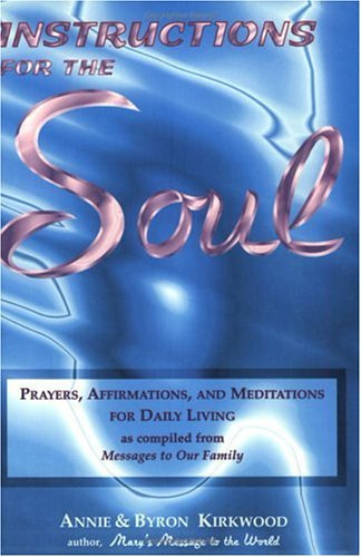 Instructions for the Soul: Prayers, Affirmations and Meditations for Daily Living (as compiled from Messages to Our Family)