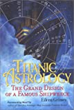 Titanic Astrology : The Grand Design of a Famous Shipwreck, Grimes, Eileen, 0974702900