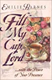 Fill My Cup, Lord, Emilie Barnes, 0736906304