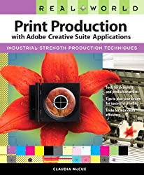 Real World Print Production with Adobe Creative Suite Applications by Claudia McCue (2009-06-24)