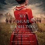 My Dear Hamilton: A Novel of Eliza Schuyler Hamilton   Laura Kamoie,Stephanie Dray