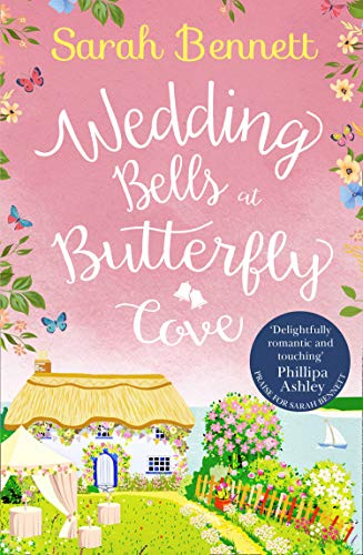 Wedding Bells at Butterfly Cove: A heartwarming romantic read from bestselling author Sarah Bennett (Butterfly Cove, Book 2) (Texts From Bennett Best)