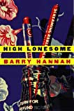 High Lonesome, Barry Hannah, 0871136686