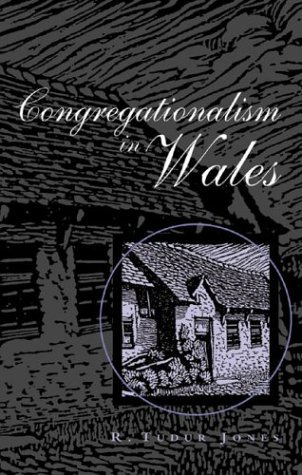 Congregationalism in Wales (University of Wales - Bangor History of Religion)