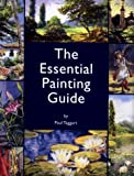 img - for The Essential Painting Guide: Art Workshop with Paul Taggart in Association with Popular Painting book / textbook / text book