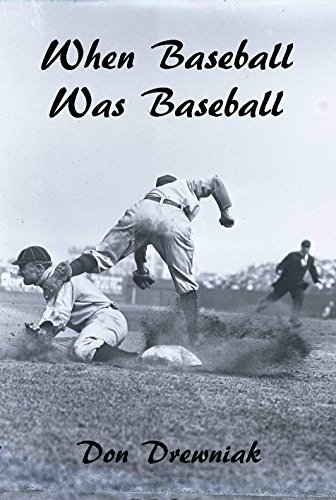 When Baseball Was Baseball by [Drewniak, Don]