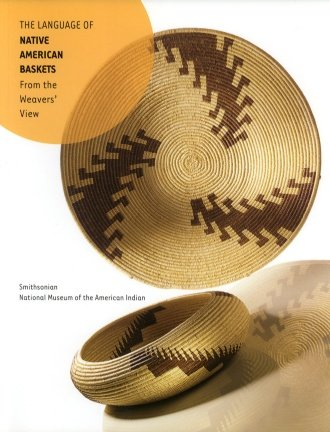 The Language of Native American Baskets: From the Weavers' View (The Basket Weaver)