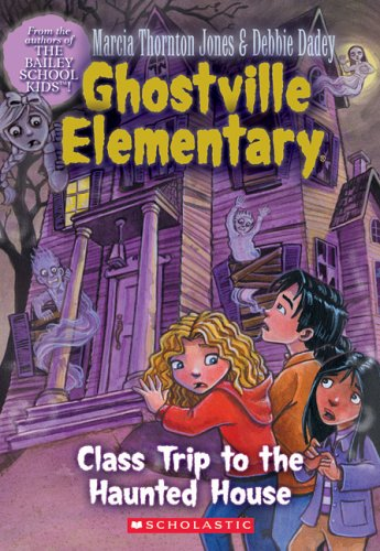 Class Trip to the Haunted House (Ghostville Elementary, No. 10)