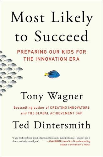 Most Likely to Succeed: Preparing Our Kids for the Innovation Era [Tony Wagner - Ted Dintersmith] (Tapa Blanda)