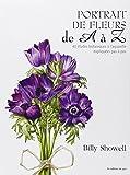 Portrait de fleurs de A à Z: 40 études botaniques à l'aquarelle expliquées pas à pas
