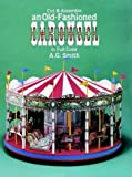 Cut and Assemble an Old Fashioned Carousel in Full Color, A. G. Smith, 0486249921