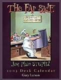 Far Side Just Plain Stupid! 2003 Desk Calendar