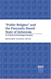 """Public Religion"" and the Pancasila-Based State of Indonesia : An Ethical and Sociological Analysis, Intan, Benyamin F., 082047603X"