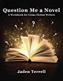 img - for Question Me a Novel: A Workbook for Crime Fiction Writers book / textbook / text book