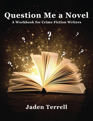 Question Me a Novel: A Workbook for Crime Fiction Writers by Jerri L Ledford