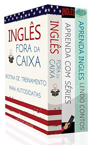 Aprenda Inglês (3 em 1) – Inglês Fora da Caixa: Rotina de Treinamento Para Autodidatas, Aprenda Inglês Lendo Contos e Aprenda Inglês Assistindo Séries