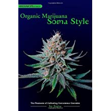 Organic Marijuana, Soma Style: The Pleasures of Cultivating Connoisseur Cannabis (Marijuana Tips)