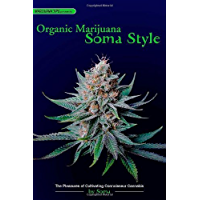 Organic Marijuana, Soma Style: The Pleasures of Cultivating Connoisseur Cannabis (Marijuana Tips)