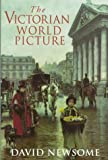 The Victorian World Picture : Perceptions and Introspections in an Age of Change, Newsome, David, 0813524547