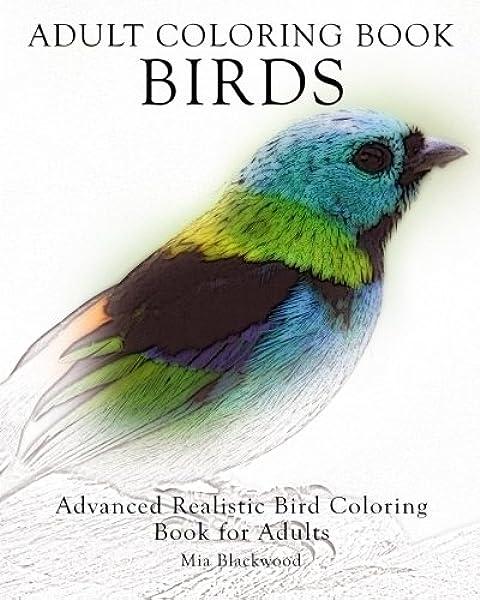 Amazon Com Adult Coloring Book Birds Advanced Realistic Bird Coloring Book For Adults Advanced Realistic Coloring Books Volume 5 9781519327246 Blackwood Mia Books