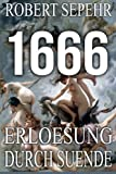 1666 Erloesung durch Suende: Globale Verschwoerung in Geschichte, Religion, Politik und Finanz (German Edition)