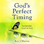 God's Perfect Timing: Surrender, Trust in Him | Rev J Martin