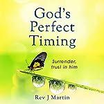 God's Perfect Timing: Surrender, Trust in Him | Rev J Martin