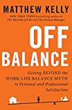 img - for Off Balance: Getting Beyond the Work-Life Balance Myth to Personal and Professional Satisfaction book / textbook / text book