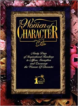 Women of Character: Ninety Days of Inspirational Readings to Affirm, Strengthen and Encourage the Woman of Character
