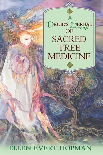 A Druid's Herbal of Sacred Tree Medicine (A Druids Herbal For The Sacred Earth Year)