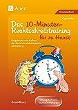 10-Minuten-Rechtschreibtraining für zu Hause: Programm zum Aufbau der Rechtschreibkompetenz ab Klasse 3 (Rechtschreibtraining GS)