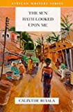The Sun Hath Looked Upon Me (African Writers)