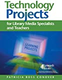 Technology Projects for Library Media Specialists and Teachers, Patricia Ross Conover, 1586832239