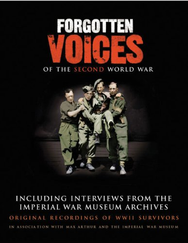 Forgotten Voices of the Second World War: Including Interviews from the Imperial War Museum Archives pdf epub