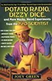 Potato Radio, Dizzy Dice, and More Wacky, Weird Experiments from the Mad Scientist