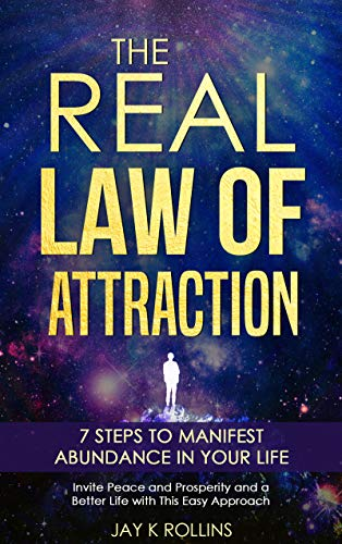 The Real Law Of Attraction : 7 Steps to Manifest Abundance In Your Life: Invite Peace and Prosperity and a Better Life with this Easy Approach