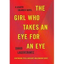 The Girl Who Takes an Eye for an Eye: A Lisbeth Salander novel, continuing Stieg Larsson's Millennium Series