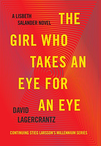 The Girl Who Takes an Eye for an Eye: A Lisbeth Salander novel, continuing Stieg Larsson's Millenniu by David Lagercrantz.pdf