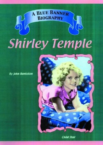 Shirley Temple: Child Stars (Blue Banner Biography)