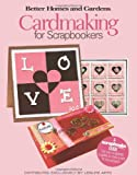 Better Homes and Gardens Cardmaking for Scrapbookers, Meredith Corporation, 1574865544