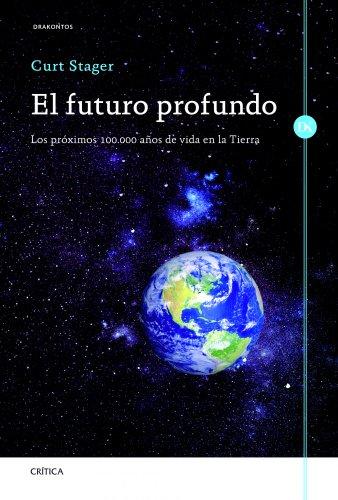 Descargar Libro El Futuro Profundo: Los Próximos 100.000 Años De Vida En La Tierra Curt Stager