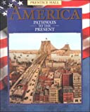 America : Pathways to the Present (Survey), Cayton, Andrew R. L. and Perry, Elisabeth Israels, 0134323459