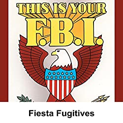 This Is Your FBI: Fiesta Fugitives