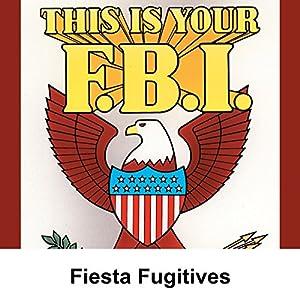 This Is Your FBI: Fiesta Fugitives Radio/TV Program