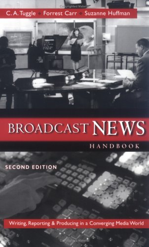 Broadcast News Handbook: Writing, Reporting, Producing in a Converging Media World (NAI) by McGraw-Hill Humanities/Social Sciences/Languages