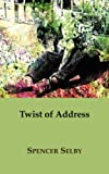 Twist of Address, Spencer Selby, 1905700172