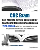 CHC Exam Self-Practice Review Questions for Healthcare Constructor candidates: 2015 Edition (with 50+ questions focusing on Construction Project and Financial Stewardship)